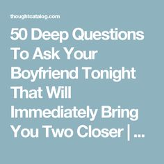 questions to ask your boyfriend when you first start dating 5 questions to ask before you date ask yourself these questions: 1 what's my first ever been around a girl who can't do anything but put down her boyfriend.