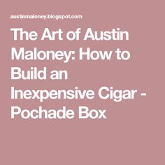 The Art of Austin Maloney: How to Build an Inexpensive Cigar - Pochade Box