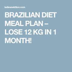 BRAZILIAN DIET MEAL PLAN – LOSE 12 KG IN 1 MONTH!