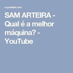 SAM ARTEIRA - Qual é a melhor máquina? - YouTube