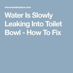 Water Is Slowly Leaking Into Toilet Bowl - How To Fix