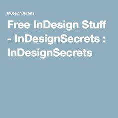 Free InDesign Stuff - InDesignSecrets : InDesignSecrets