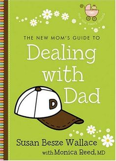 Free Book - The New Mom's Guide to Dealing with Dad, by Susan Besze Wallace and Monica Reed, is free in the Kindle store and from Barnes & Noble, ChristianBook and Sony, courtesy of Christian publisher Revell.