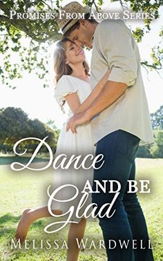 Dance and Be Glad (Promises from Above Book 2) by [Wardwell, Melissa]