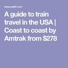 A guide to train travel in the USA | Coast to coast by Amtrak from $278