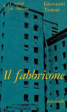 TESTORI Giovanni (Novate Milanese 1923 - Milano 1993) Il fabbricone Milano, Feltrinelli, (I Contemporanei), 1961.