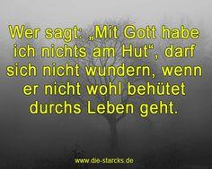 """Wer sagt: """"Mit Gott habe ich nichts am Hut"""", darf sich nicht wundern, wenn er nicht wohlbehütet durchs Leben geht. www.die-starcks.de"""