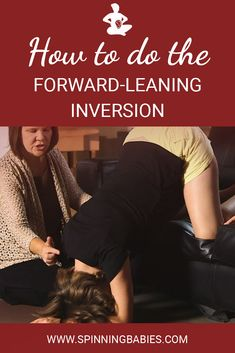 How to do the Forward-Leaning Inversion - The forward-leaning inversion potentially makes room for a good fetal position by untwisting any ligaments to the lower uterus and cervix that may be twisted from sudden stops or a habit of a twisted posture. Spinning Babies, Breech Babies, Baby Position, Pregnancy Information, Pregnant Mom, First Time Moms, First Baby, Pregnancy Tips, Physical Therapy