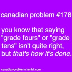 """LOL so true! My American friends think I'm odd lol. I have to think about """"Your in grade?"""" I want to say grade 5 lol. Canadian Facts, Canadian Memes, Canadian Things, I Am Canadian, Canadian Humour, Canada Jokes, Canada Funny, Canada Eh, International Teaching"""