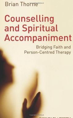 Social Work ► Counselling and Spiritual Accompaniment: Bridging Faith and Person-centred Therapy by Brian Thorne