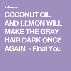 COCONUT OIL AND LEMON WILL MAKE THE GRAY HAIR DARK ONCE AGAIN! - Final You