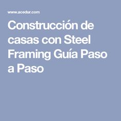 Construcción de casas con Steel Framing Guía Paso a Paso Steel Framing, Frame, Container Houses, Plaster, Shipping Containers, How To Build, Step By Step, Picture Frame, Storage Container Homes