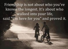 "Friendship is not about who you've known the longest. It's about who walked into your life, and said ""I'm here for you"" and proved it."