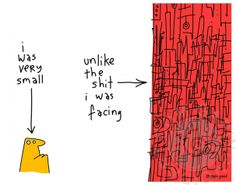 "I Was Very Small | gapingvoid art - ""I was very small. Unlike the shit I was facing."""
