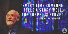 """""""Every time someone tells a story well, the gospel is served."""" -Eugene Peterson #ignitermedia #ctln #quote"""