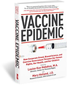 Vaccine Epidemic: How Corporate Greed, Biased Science and Coercive Government Threaten Our Human Rights, Our Health and Our Children