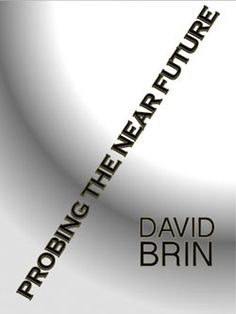 Probing the Near Future David Brin, Near Future, Good To Know, Hold On, Knowledge, Challenges, Entertainment, Fresh, Writing