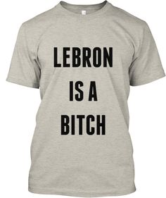 Lebron is a bitch Limited Tees!  13.00 T Shirt 5d5166cf3