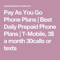 Pay As You Go Phone Plans | Best Daily Prepaid Phone Plans | T-Mobile, 3$ a month 30calls or texts