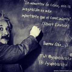 """""""En momentos de crisis, sólo la imaginación es más importante que el conocimiento"""" (Albert Einstein)"""