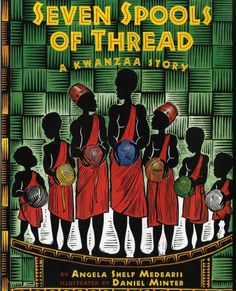 Seven Spools of Thread: A Kwanzaa Story by Angela Shelf Medearis