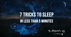 Having troubles to sleep? These 7 Tricks to Sleep in less than 5 minutes can really make the difference. Follow the Alchemist's way!