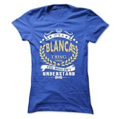 Its a BLANCA Thing You Wouldnt Understand - T Shirt, Hoodie, Hoodies, Year,Name, Birthday - T-Shirt, Hoodie, Sweatshirt