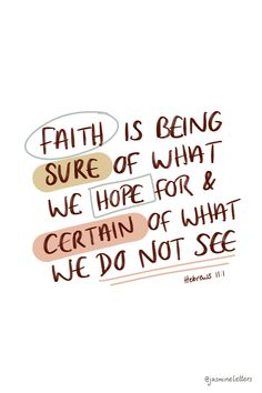 Faith is being sure of what we hope for and certain of what we do not see. This encouraging hand lettered quote about God's faithfulness is from Hebrews. A great scripture verse for women and men alike or anyone needing to be reminded of God's love and faithfulness. #faith #bibleverse Bible Verses About Strength, Encouraging Bible Verses, Scripture Verses, Hand Lettering Quotes, Typography Letters, Quotes About God, Psalms, Encouragement, Inspirational Quotes