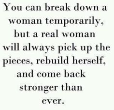 Google Image Result for http://quotes-lover.com/wp-content/uploads/You-can-break-down-a-woman-temporarily-but-a-real-woman-will-always-pick-up-the-pieces-rebuild-herself-and-come-back-stronger-than-ever.jpg
