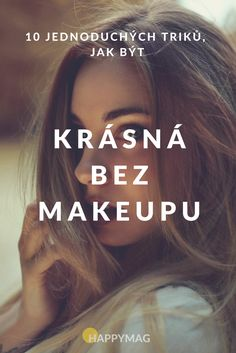 Krásná můžete být i bez makeupu. Tady je 10 jednoduchých triků jak na to ;-) #beauty #makeup #nomakeup #krasa #krása #bezmakeupu #skin #skincare #plet Beauty Makeup, Hair Beauty, Face Health, You're Beautiful, Natural Cosmetics, Health Fitness, Body Fitness, Cool Hairstyles, Beauty Hacks