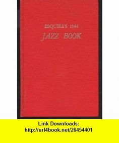 Esquires 1944 Jazz Book (9780306795251) Paul E. Miller , ISBN-10: 0306795256  , ISBN-13: 978-0306795251 ,  , tutorials , pdf , ebook , torrent , downloads , rapidshare , filesonic , hotfile , megaupload , fileserve