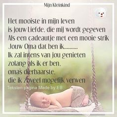 Het mooiste in mijn leven is jouw liefde die mij wordt gegeven, als een cadeautje met een mooie strik jouw oma dat ben ik.... S Quote, Family Love, Quotes For Kids, Carpe Diem, Funny Babies, My Sunshine, Holidays And Events, Grandparents, Grandchildren