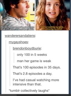 That's laughable.... <-- I watched the first 3 seasons of supernatural in 10 days and on one day I watched 10 in one day. She is weak