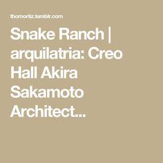 Snake Ranch   arquilatria:   Creo Hall  Akira Sakamoto Architect...