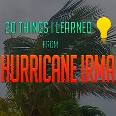 20 Things I Learned from Hurricane Irma