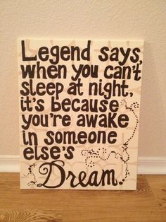 """Legend says, when you can't sleep at night, it's because you're awake in someone else's dream""."