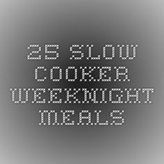 25 Slow Cooker Weeknight Meals