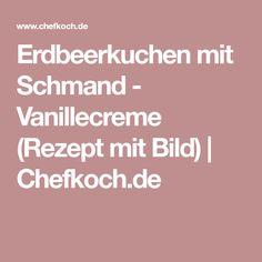 Erdbeerkuchen mit Schmand - Vanillecreme (Rezept mit Bild)   Chefkoch.de