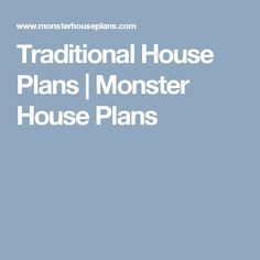 Traditional House Plans | Monster House Plans