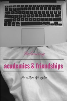 Balancing Academics and Friendships — The College Life Stylist