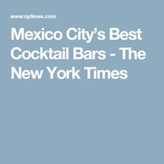 Mexico City's Best Cocktail Bars - The New York Times