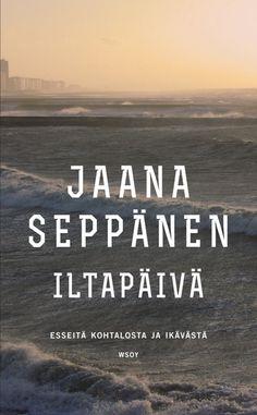 Jaana Seppänen: Iltapäivä - Esseitä kohtalosta ja ikävästä