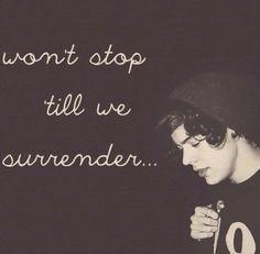 wont stop till we surrender.