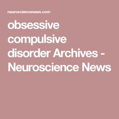 obsessive compulsive disorder Archives - Neuroscience News