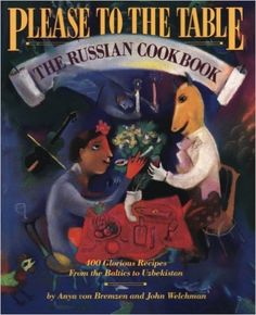 Please to the Table: The Russian Cookbook: Anya von Bremzen, John Welchman: 9780894807534: Amazon.com: Books