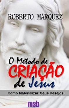 """""""O Método de CRIAÇÃO de Jesus"""" é o processo fácil de criar qualquer coisa que desejarmos usando a Lei da Criação.  """"O Método de CRIAÇÃO de Jesus""""  fará com que o ser humano deixe de ser sombra de si mesmo, para ser o que realmente é: um ser divino.  """"O Método de CRIAÇÃO de Jesus"""" aponta o caminho do Poder e da Sabedoria.  """"O Método de CRIAÇÃO de Jesus"""" é o Segredo da Vida."""