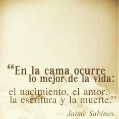 """""""En la cama ocurre lo mejor de la vida: el nacimiento, el amor, la escritura y la muerte."""" #JaimeSabines #Poema @Candidman"""