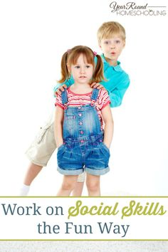 Work on Social Skills the Fun Way - Year Round Homeschooling