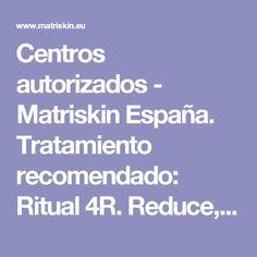Centros autorizados - Matriskin España. Tratamiento recomendado: Ritual 4R. Reduce, rejuvenece, remodela y reafirma con maniobras de fisioterapia clínica (60€).