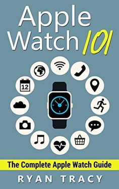 Apple Watch: 101 The Complete FREE Guide to Apple Watch (watches, apps, ios, iphone, technology) by Ryan Tracy, http://www.amazon.com/dp/B00WO3O3R2/ref=cm_sw_r_pi_dp_Tx-pvb0AD2XZP